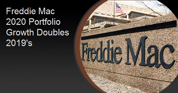 Freddie Mac 2020 Portfolio Growth Doubles 2019's