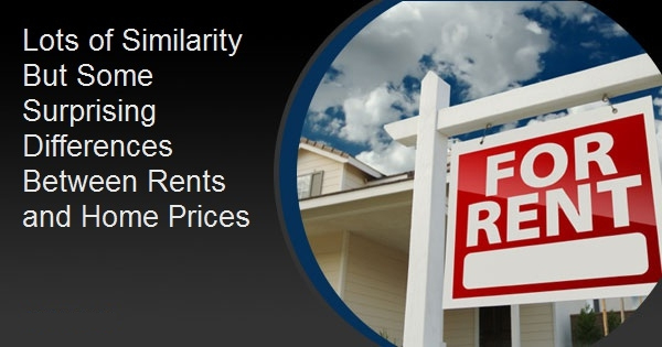 Lots of Similarity But Some Surprising Differences Between Rents and Home Prices