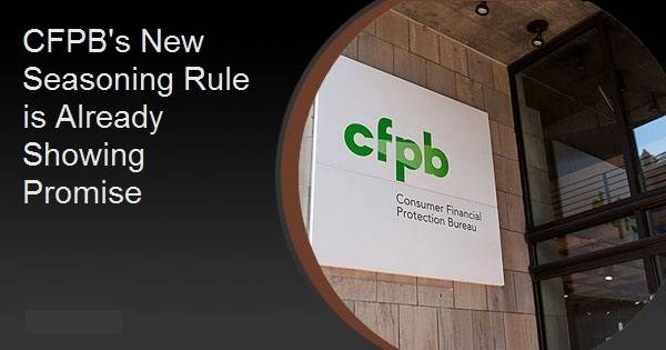 CFPB's New Seasoning Rule is Already Showing Promise