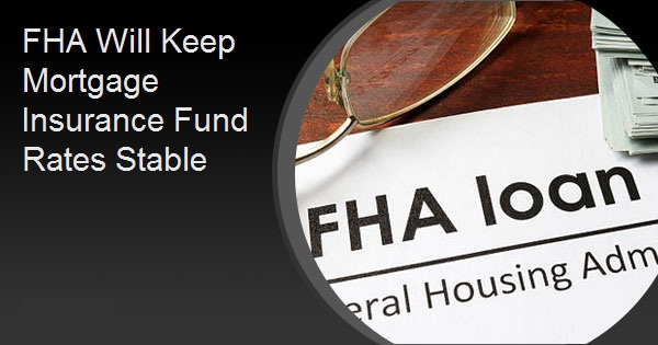 FHA Will Keep Mortgage Insurance Fund Rates Stable