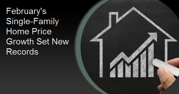 February's Single-Family Home Price Growth Set New Records