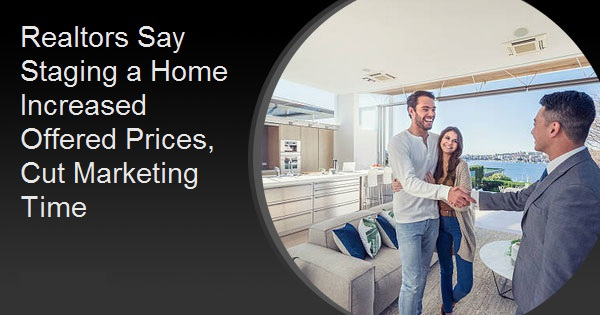 Realtors Say Staging a Home Increased Offered Prices, Cut Marketing Time