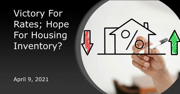 Victory For Rates; Hope For Housing Inventory?