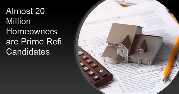 Almost 20 Million Homeowners are Prime Refi Candidates