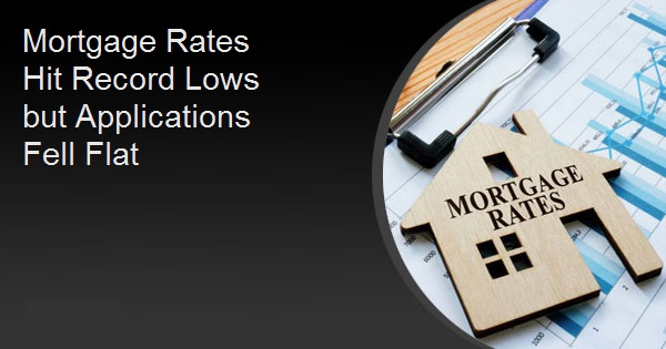 Mortgage Rates Hit Record Lows but Applications Fell FlatMortgage Rates Hit Record Lows but Applications Fell Flat