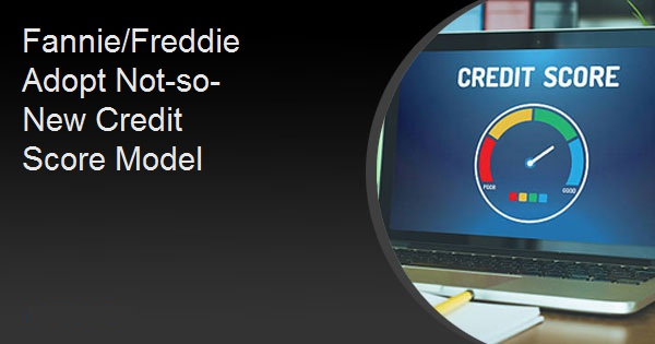 Fannie/Freddie Adopt Not-so-New Credit Score Model
