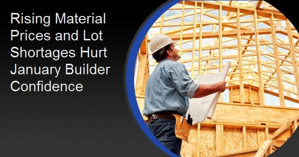 Rising Material Prices and Lot Shortages Hurt January Builder Confidence