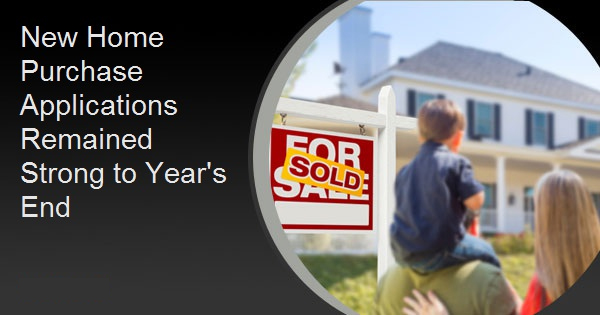 New Home Purchase Applications Remained Strong to Year's End