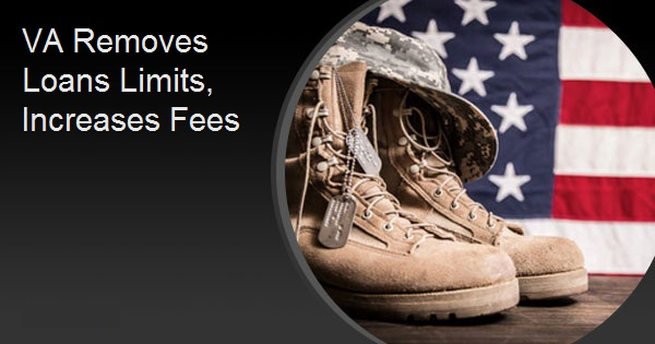 VA Removes Loans Limits, Increases Fees
