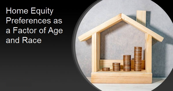 Home Equity Preferences as a Factor of Age and Race