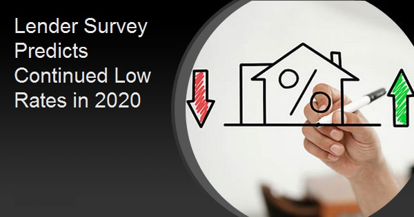 Lender Survey Predicts Continued Low Rates in 2020