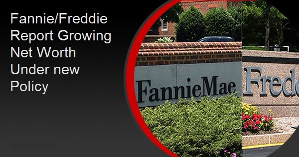 Fannie/Freddie Report Growing Net Worth Under new Policy