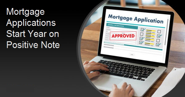 Mortgage Applications Start Year on Positive Note
