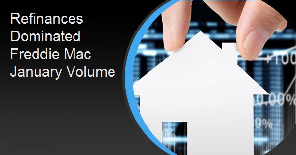 Refinances Dominated Freddie Mac January Volume