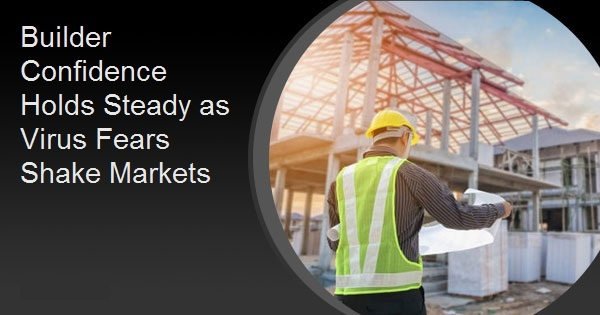 Builder Confidence Holds Steady as Virus Fears Shake Markets