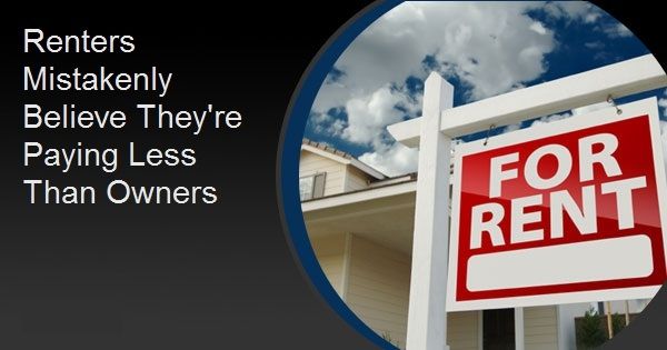 Renters Mistakenly Believe They're Paying Less Than Owners
