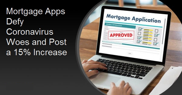Mortgage Apps Defy Coronavirus Woes and Post a 15% Increase