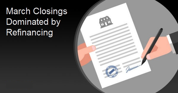 March Closings Dominated by Refinancing