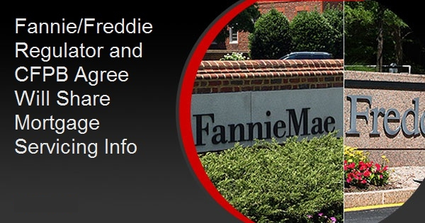 Fannie/Freddie Regulator and CFPB Agree Will Share Mortgage Servicing Info