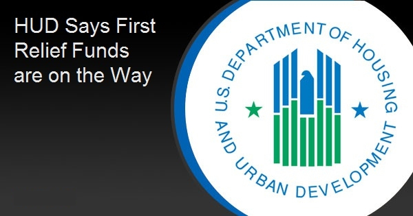 HUD Says First Relief Funds are on the Way