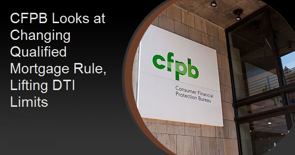 CFPB Looks at Changing Qualified Mortgage Rule, Lifting DTI Limits