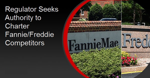 Regulator Seeks Authority to Charter Fannie/Freddie Competitors