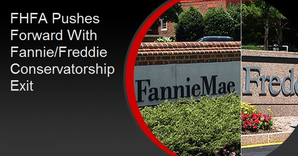FHFA Pushes Forward With Fannie/Freddie Conservatorship Exit