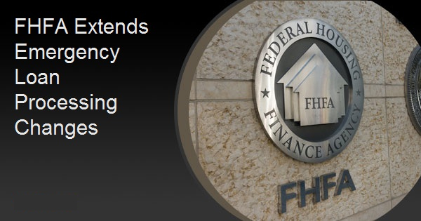 FHFA Extends Emergency Loan Processing Changes