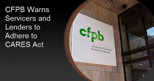CFPB Warns Servicers and Lenders to Adhere to CARES Act