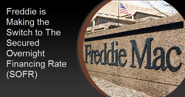 Freddie is Making the Switch to The Secured Overnight Financing Rate (SOFR)