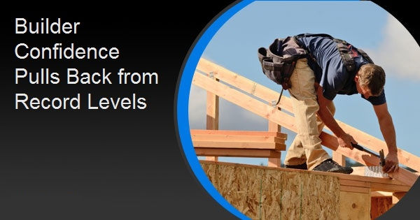 Builder Confidence Pulls Back from Record Levels