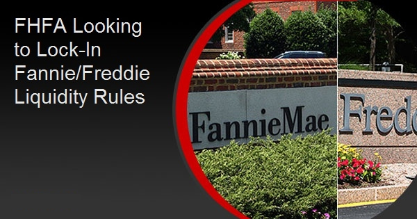 FHFA Looking to Lock-In Fannie/Freddie Liquidity Rules