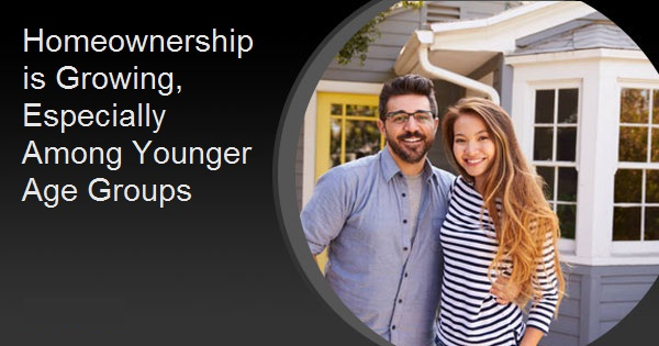 Homeownership is Growing, Especially Among Younger Age Groups