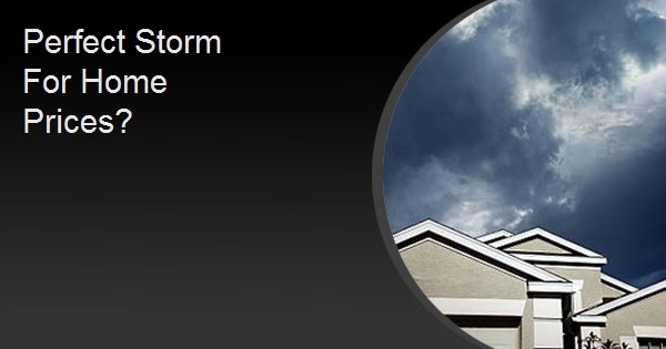 Perfect Storm For Home Prices?