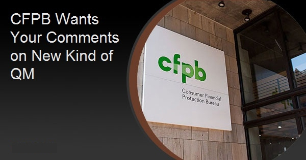CFPB Wants Your Comments on New Kind of QM